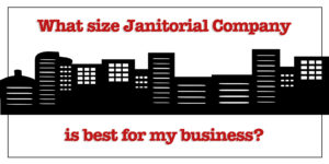what size janitorial company for my business